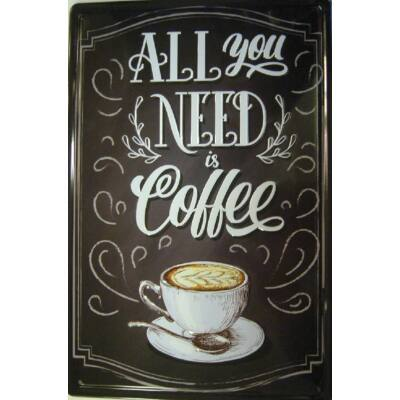 fémtábla 20x30 All You Need Coffe